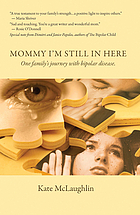 Mommy, I'm still in here : one family's journey with bipolar disorder