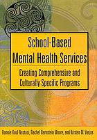 School-based mental health services : creating comprehensive and culturally specific programs