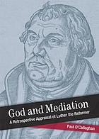 God and Mediation : Retrospective Appraisal of Luther the Reformer