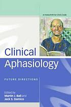 Clinical aphasiology : future directions