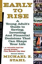 Early to rise : a young adult's guide to investing and financial decisions that can shape your life