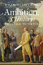 Ambition, a history : from vice to virtue