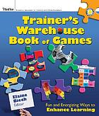 The Trainer's Warehouse book of games : fun and energizing ways to enhance learning
