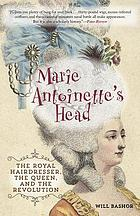 Marie Antoinette's head : the royal hairdresser, the queen, and the revolution