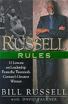 Russell rules : 11 lessons on leadership from the twentieth century's greatest winner