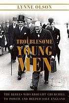 Troublesome young men : the rebels who brought Churchill to power and helped save England