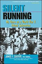 Silent running : my years on a World War II attack submarine