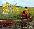 The sacred harvest : Ojibway wild rice gathering