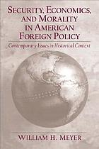 Security, economics, and morality in American foreign policy : contemporary issues in historical context