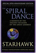 The spiral dance : a rebirth of the ancient religion of the great goddess - rituals/invocations/exercises/magic.