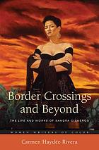 Border crossings and beyond : the life and works of Sandra Cisneros