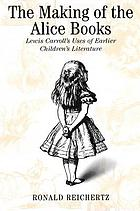 The making of the Alice books : Lewis Carroll's uses of earlier children's literature