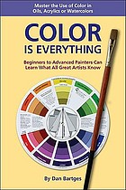 Color is everything : master the use of color in oils, acrylics, or watercolors