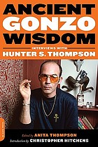 Ancient Gonzo wisdom : interviews with Hunter S. Thompson