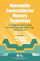 Nonvolatile semiconductor memory technology : a comprehensive guide to understanding and to using NVSM devices