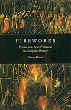 Fireworks : pyrotechnic arts and sciences in European history