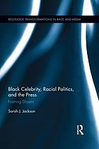 Black celebrity, racial politics, and the press : framing dissent