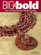 Big & bold : [how to make dramatic beaded jewelry]