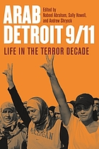 Arab Detroit 9/11 : life in the terror decade