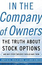 In the company of owners : the truth about stock options (and why every employee should have them)