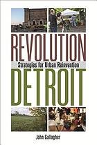 Revolution Detroit : strategies for urban reinvention