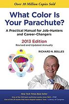 What color is your parachute? : a practical manual for job-hunters and career-changers. 2013