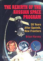 The rebirth of the Russian space program : 50 years after Sputnik, new frontiers