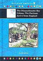 The Massachusetts Bay Colony : the Puritans arrive from England