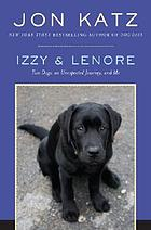 Izzy and Lenore : two dogs, an unexpected journey, and me