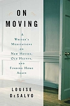 On moving : a writer's meditation on new houses, old haunts, and finding home again