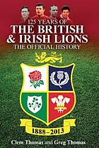 125 years of the British and Irish Lions : the official history