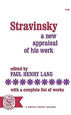 Stravinsky; a new appraisal of his work. With a complete list of works.