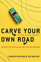 Carve your own road : do what you love and live the life you envision