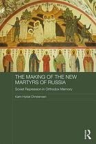 The making of the new martyrs of Russia Soviet repression in Orthodox memory