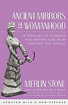 Ancient mirrors of womanhood : a treasury of goddess and heroine lore from around the world