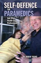 Paramedic self-defence : a guide to personal protection for paramedics and other health care workers