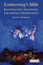 Rosenzweig's Bible : reinventing Scripture for Jewish modernity