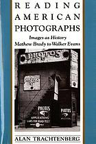 Reading American photographs : images as history, Mathew Brady to Walker Evans