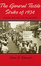The general textile strike of 1934 : from Maine to Alabama