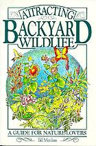 Attracting backyard wildlife : a guide for nature-lovers