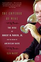 The emperor of wine : the rise of Robert M. Parker, Jr. and the reign of American taste