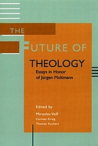 The future of theology : essays in honor of Jürgen Moltmann