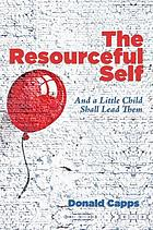 The resourceful self : and a little child shall lead them