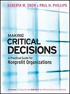 Making critical decisions : a practical guide for nonprofit organizations : features an easy-to-use matrix for effective decision making
