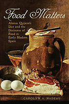 Food matters : Alonso Quijano's diet and the discourse of food in early modern Spain