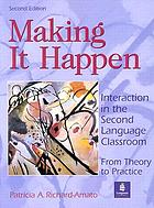 Making it happen : interaction in the second language classroom : from theory to practice