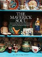 The maverick soul : inside the lives & homes of eccentric, eclectic & free-spirited bohemians