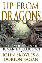 Up from dragons : the evolution of human intelligence