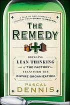 The remedy : bringing lean thinking out of the factory to transform the entire organization