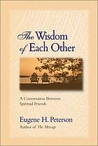 The wisdom of each other : a conversation between spiritual friends